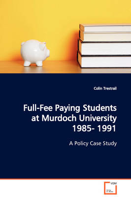 Full-Fee Paying Students at Murdoch University 1985- 1991 a Policy Case Study