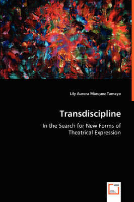 Transdiscipline - In the Search for New Forms of Theatrical Expression