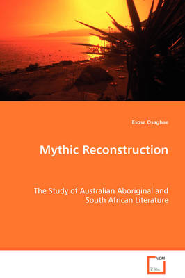 Mythic Reconstruction - The Study of Australian Aboriginal and South African Literature