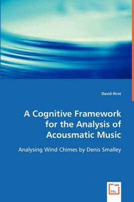 A Cognitive Framework for the Analysis of Acousmatic Music