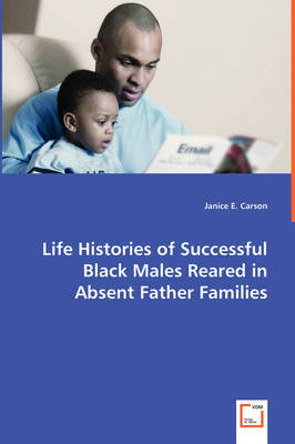 Life Histories of Successful Black Males Reared in Absent Father Families