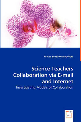 Science Teachers Collaboration Via E-mail and Internet - Investigating Models of Collaboration