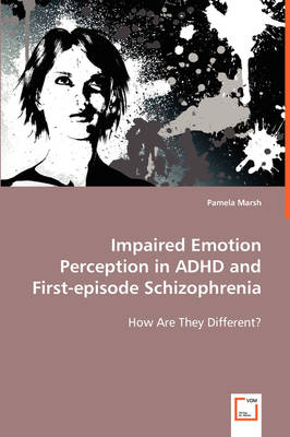 Impaired Emotion Perception in ADHD and First-Episode Schizophrenia