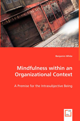 Mindfulness Within an Organizational Context - A Premise for the Intrasubjective Being