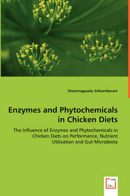 Enzymes and Phytochemicals in Chicken Diets - The Influence of Enzymes and Phytochemicals in Chicken Diets on Performance, Nutrient Utilisation and Gut Microbiota