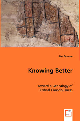 Knowing Better - Toward a Genealogy of Critical Consciousness