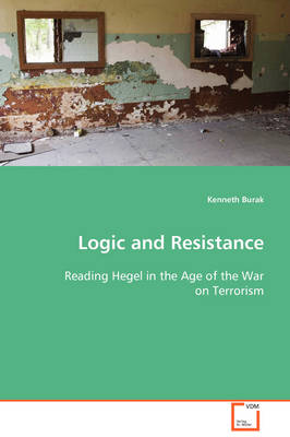 Logic and Resistance -Reading Hegel in the Age of the War on Terrorism