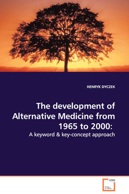 The Development of Alternative Medicine from 1965 to 2000: A Keyword & Key-Concept Approach