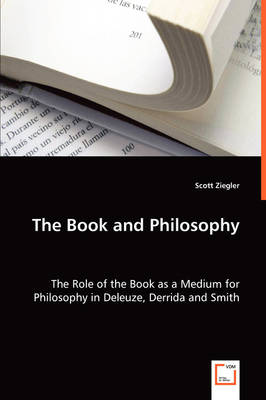 The Book and Philosophy - The Role of the Book as a Medium for Philosophy in Deleuze, Derrida and Smith