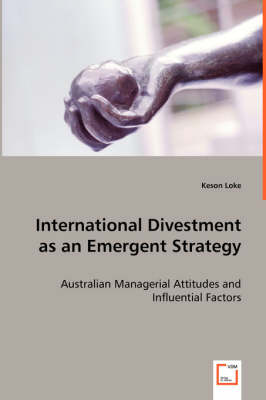 International Divestment as an Emergent Strategy - Australian Managerial Attitudes and Influential Factors