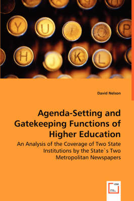 Agenda-Setting and Gatekeeping Functions of Higher Education - An Analysis of the Coverage of Two State Institutions by the States Two Metropolitan Newspapers