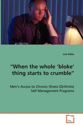 When the Whole 'Bloke' Thing Starts to Crumble - Men's Access to Chronic Illness (Qrthritis) Self Management Programs