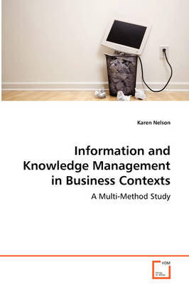 Information and Knowledge Management in Business Contexts - A Multi-Method Study