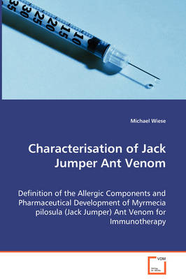 Characterisation of Jack Jumper Ant Venom - Definition of the Allergic Components and Pharmaceutical Development of Myrmecia Pilosula (Jack Jumper) Ant Venom for Immunotherapy