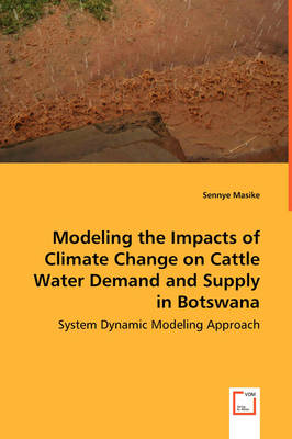 Modeling the Impacts of Climate Change on Cattle Water Demand and Supply in Botswana - System Dynamic Modeling Approach