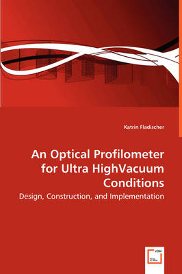 An Optical Profilometer for Ultra Highvacuum Conditions - Design, Construction, and Implementation