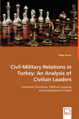 Civil-Military Relations in Turkey: An Analysis of Civilian Leaders
