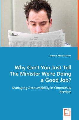 Why Can't You Just Tell the Minister We're Doing a Good Job?