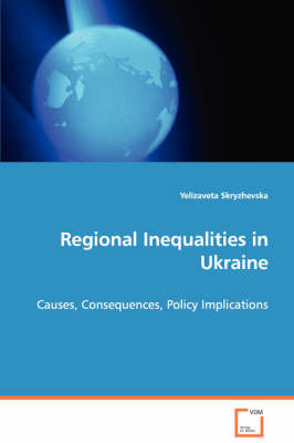 Regional Inequalities in Ukraine - Causes, Consequences, Policy Implications