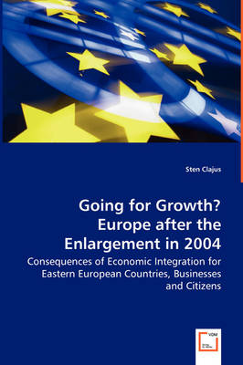 Going for Growth? Europe After the Enlargement in 2004 - Consequences of Economic Integration for Eastern European Countries, Businesses and Citizens