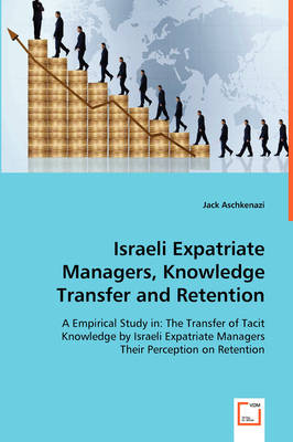 Israeli Expatriate Managers, Knowledge Transfer and Retention