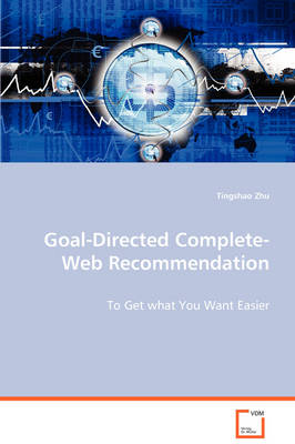 Goal-Directed Complete-Web Recommendation - To Get What You Want Easier