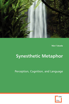 Synesthetic Metaphor - Perception, Cognition, and Language