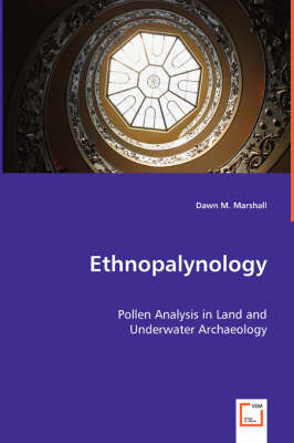 Ethnopalynology - Pollen Analysis in Land and Underwater Archaeology