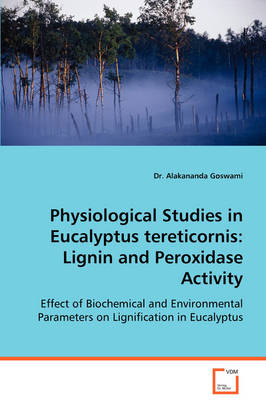Physiological Studies in Eucalyptus Tereticornis: Lignin and Peroxidase Activity - Effect of Biochemical and Environmental Parameters on Lignification in Eucalyptus