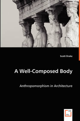 A Well-Composed Body - Anthropomorphism in Architecture