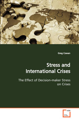 Stress and International Crises the Effect of Decision-Maker Stress on Crises