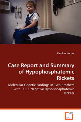 Case Report and Summary of Hypophosphatemic Rickets