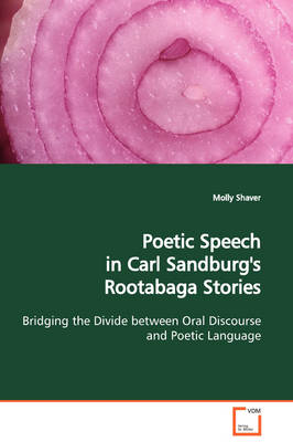 Poetic Speech in Carl Sandburg's Rootabaga Stories Bridging the Divide Between Oral Discourse and Poetic Language