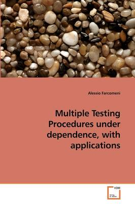 Multiple Testing Procedures Under Dependence, with Applications