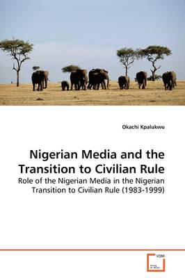 Nigerian Media and the Transition to Civilian Rule