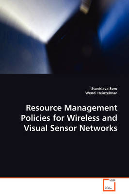 Resource Management Policies for Wireless and Visual Sensor Networks