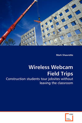 Wireless Webcam Field Trips - Construction Students Tour Jobsites Without Leaving the Classroom