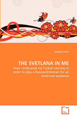 The Svetlana in Me - How I Embraced My Turkish Identity in Order to Play a Russian/Estonian for an American Audience