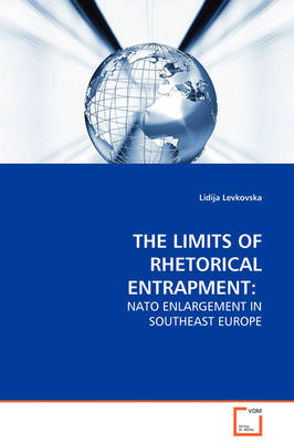 The Limits of Rhetorical Entrapment: NATO Enlargement in Southeast Europe