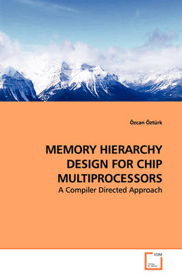 Memory Hierarchy Design for Chip Multiprocessors - A Compiler Directed Approach
