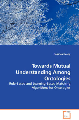 Towards Mutual Understanding Among Ontologies - Rule-Based and Learning-Based Matching Algorithms for Ontologies