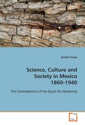 Science, Culture and Society in Mexico 1860-1940
