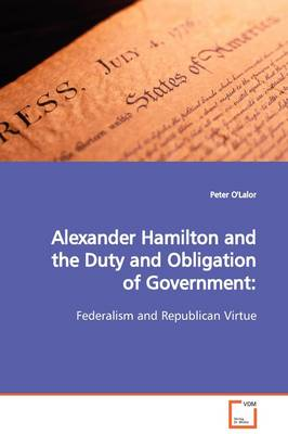 Alexander Hamilton and the Duty and Obligation of Government