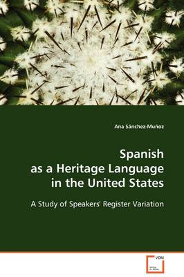 Spanish as a Heritage Language in the United States - A Study of Speakers' Register Variation