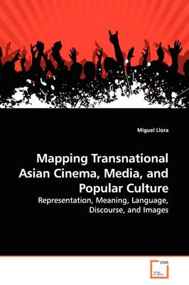 Mapping Transnational Asian Cinema, Media, and Popular Culture