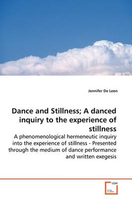 Dance and Stillness; A Danced Inquiry to the Experience of Stillness