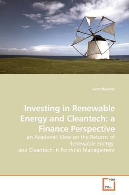 Investing in Renewable Energy and Cleantech: A Finance Perspective