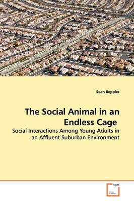 The Social Animal in an Endless Cage