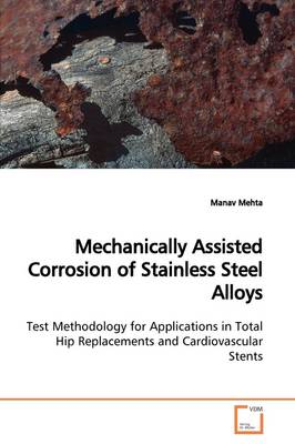 Mechanically Assisted Corrosion of Stainless Steel Alloys