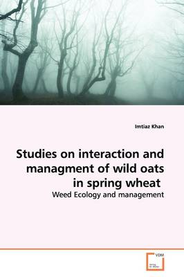 Studies on Interaction and Managment of Wild Oats in Spring Wheat